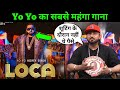 Yo Yo honey Singh most expensive song LOCA | How to make loka song Yo Yo honey Singh | Yo Yo