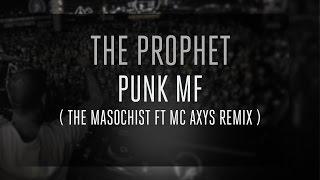 The Prophet - Punk MF (The Masochist ft  MC Axys Remix)