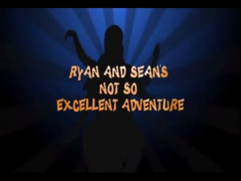 Ryan.and.Seans.Not.So.Excellent.Adventure.1of2