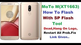 Moto M (XT1663) How To Flash.Dead Recover Done.Firmware And Tool Link Given,