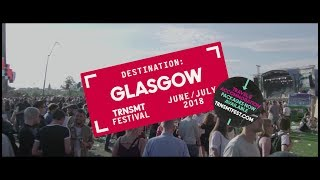 Destination: Glasgow ~ TRNSMT 2018