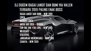[60.23 MB] DJ DUGEM BAGAI LANGIT DAN BUMI VIA VALLEN TERBARU 2019 PALING ENAK BOSS - Bintoro™