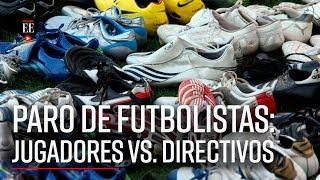 Paro de futbolistas: jugadores vs. directivos, ¿y los hinchas qué? - El Espectador