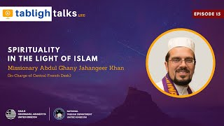 Tabligh Talks E15 - Spirituality in the light of Islam