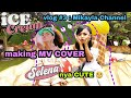 Vlog 003 | making mv cover Blackpink feat. Selena Gomez - Ice Cream