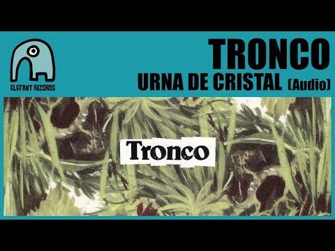 TRONCO - Urna De Cristal [Audio]