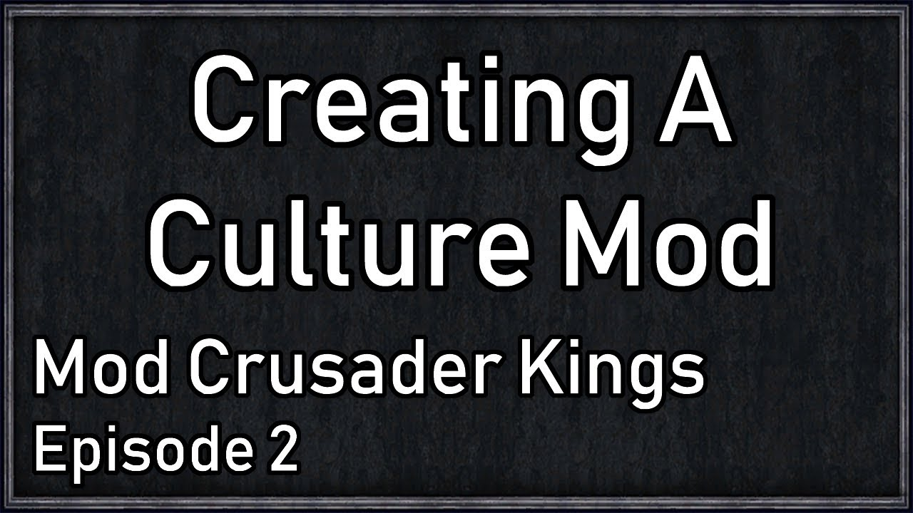 Crusader Kings Modding Tutorial #2 - Culture From Scratch!