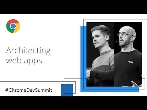 Architecting Web Apps - Lights, Camera, Action! (Chrome Dev Summit 2018)