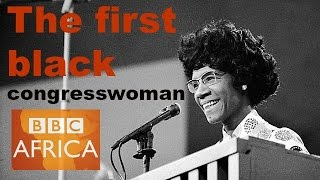 Shirley Chisholm - first black woman to run for US president