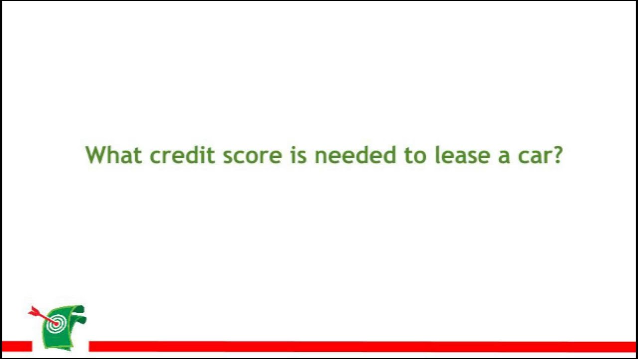What Credit Score Is Needed To Lease A Car >> What Credit Score Is Needed To Lease A Car