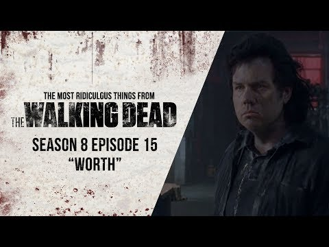 """S08E15 """"Worth"""" - The Most Ridiculous Things From Last Night's The Walking Dead"""