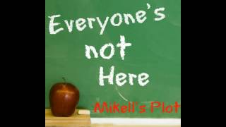 """Mikell's Plot """"Everyone's Not Here"""""""