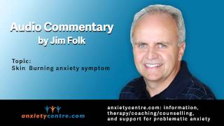 Burning skin anxiety symptom commentary by Jim Folk, president of anxietycentre.com