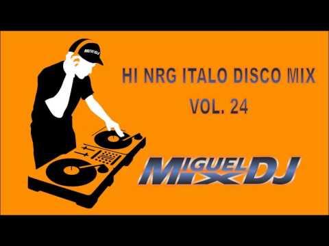 HI NRG ITALODISCO MIX VOL. 24 By DJ MIGUEL MIX