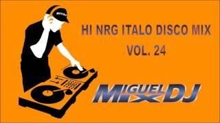 HI NRG ITALODISCO MIX VOL. 24 By DJ MIGUEL MIX