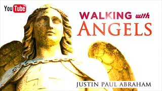 Walking with Angels | Justin Paul Abraham