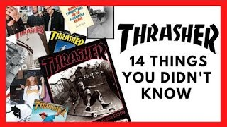 THRASHER: 14 THINGS YOU DIDN'T…