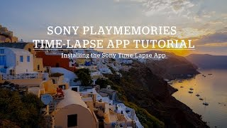 Lesson 1: Installing the Sony PlayMemories Time-lapse App