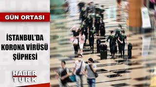 Ölümcül korona virüsü Türkiye'ye mi ulaştı? | Gün Ortası - 24 Ocak 2020