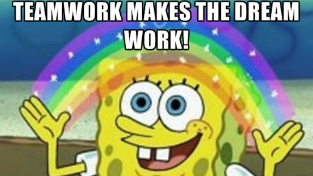 teamwork makes the dreamwork meme teamwork memes of 2017