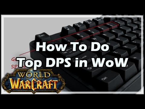 [World of Warcraft] How To Do Top DPS in WoW
