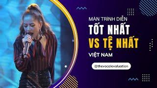 Những màn trình diễn TỐT NHẤT và TỆ NHẤT của một số ca sĩ/ performers Việt Nam