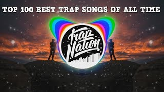 [Top 100] Best Trap/Future Bass Songs Of All Time [Best Trap]