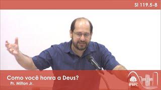 Sl 119.5-8 - Como você honra a Deus?