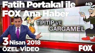 Bahçeli: CHP'nin Tipitip grup Başkan vekili...3 Nisan 2018 Fatih Portakal ile FOX Ana Haber