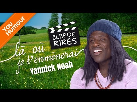 CLAP DE RIRE - Yannick Noah, Là où je t'emmènerai