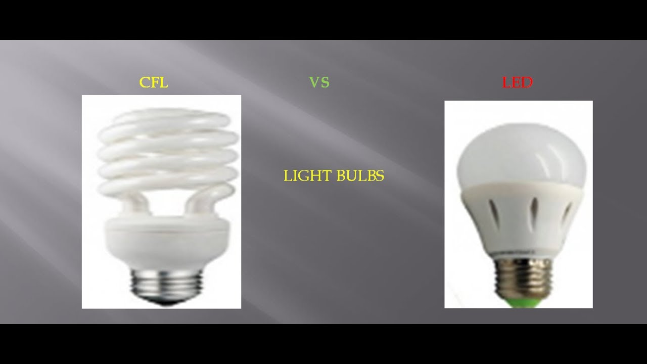 Tutorial Cfl Vs Led Light Bulbs Pros And Cons