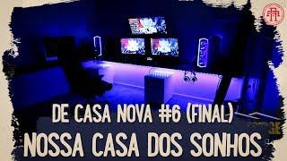 A CASA DOS NOSSOS SONHOS ESTÁ PRONTA - DE CASA NOVA  #6 - FINAL