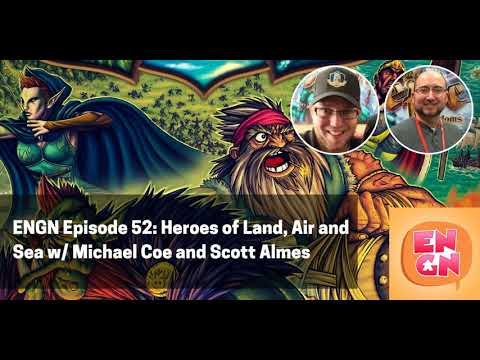 ENGN Episode 52 - Heroes of Land, Air and Sea w/ Michael Coe and Scott Almes