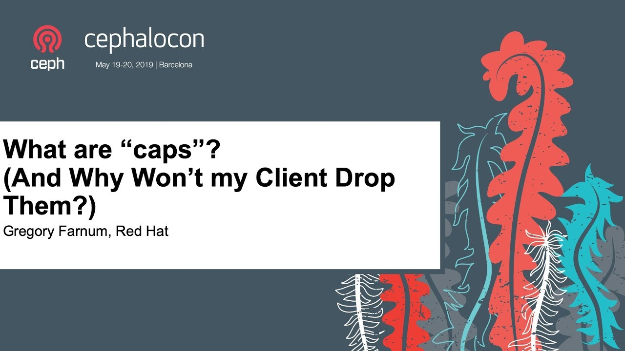 """What are """"caps""""? (And Why Won't my Client Drop Them?) - Gregory Farnum, Red  Hat"""