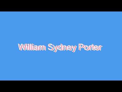 How to Pronounce William Sydney Porter