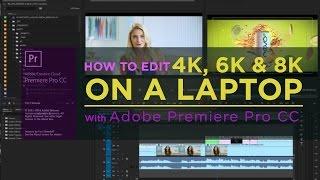 Comment créer des proxys dans adobe Premiere Pro CC pour modifier 4k, 6k et 8k séquences vidéo sur un ordinateur portable