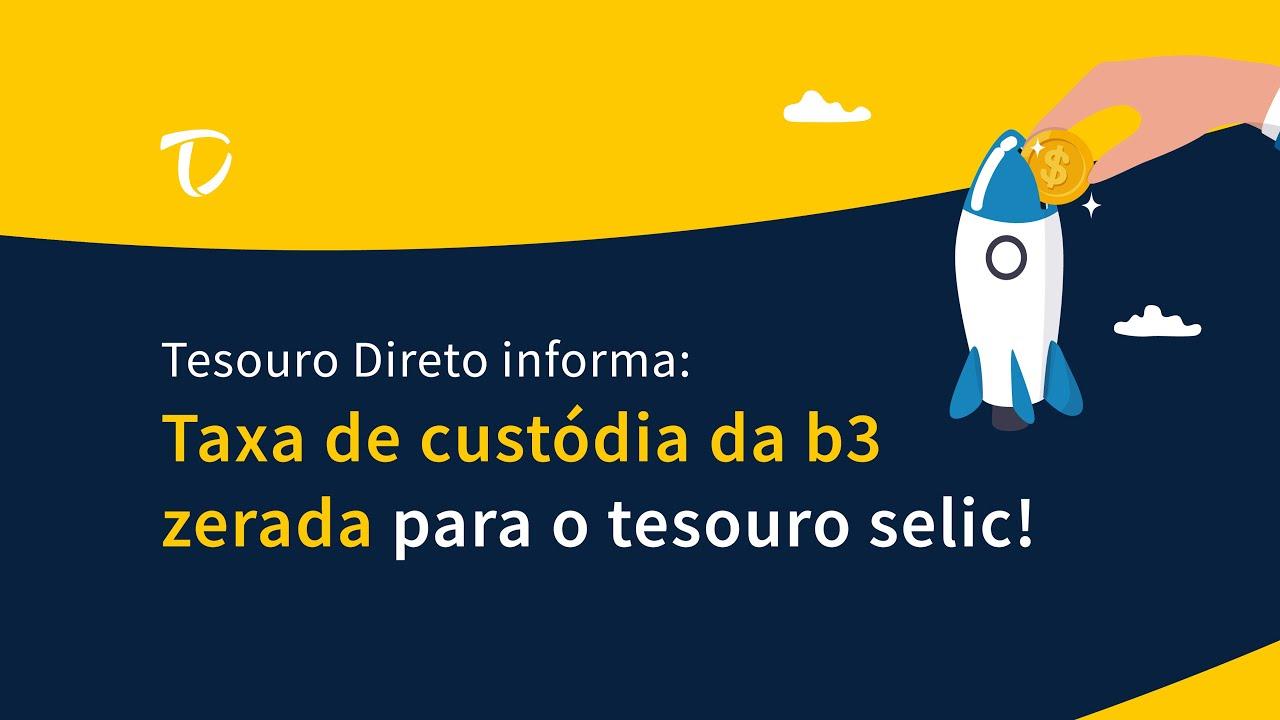 Sabia Que A Taxa de Custódia da B3 Foi Zerada Para o Tesouro Selic?