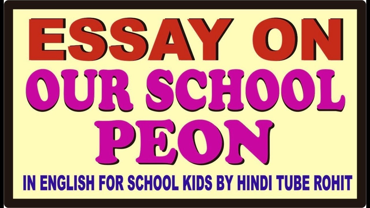 ESSAY ON OUR SCHOOL PEON IN ENGLISH FOR SCHOOL KIDS BY HINDI TUBE ...
