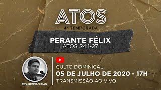 Culto Dominical - 05/07 - 17h | Série Atos - Perante Félix - At 24:1-27