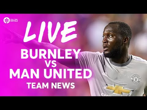Burnley vs manchester united live premier league team news stream