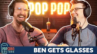 Ben Gets Glasses | Popcorn Culture