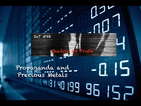 SoT #98 Propaganda And Precious Metals