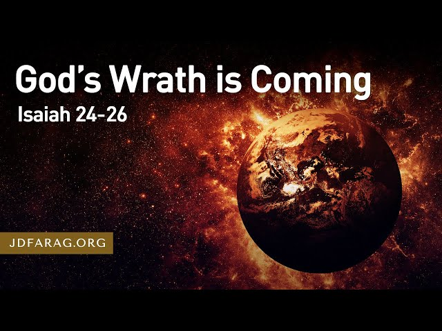 God's Wrath is Coming – Isaiah 24-26