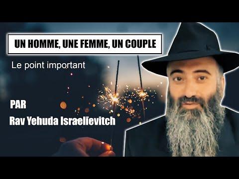 UN HOMME, UNE FEMME, UN COUPLE 4 - Rav Yehuda Israelievitch - SHALOM BAIT - Paix dans le couple
