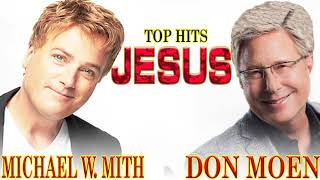 Top Hits Songs Of Don Moen & Michael W  Smith - Best Worship Songs Of Don Moen & Michael W  Smith