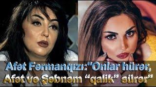 """Afət Fərmanqızı:""""Onlar hürər, Afət və Şəbnəm """"qalik"""" sürər"""""""