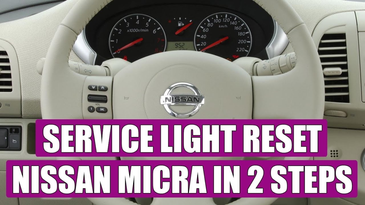 How To Reset Service Light Oil Service On A Nissan Micra