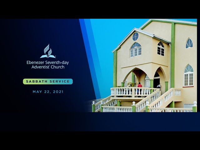 May 22 2021 // Ebenezer SDA Sabbath Service