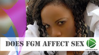 Does Female Genital Mutilation affect sex? Why do it?