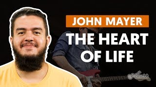 The Heart Of Life - John Mayer (aula de guitarra)